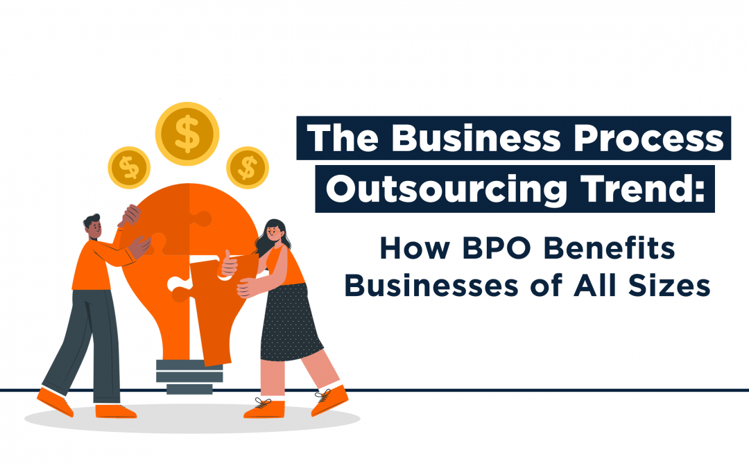 The Business Process Outsourcing Trend: How BPO Benefits Businesses Of All Sizes